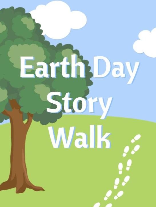 "Outdoor scene with text ""Earth Day Story Walk"""