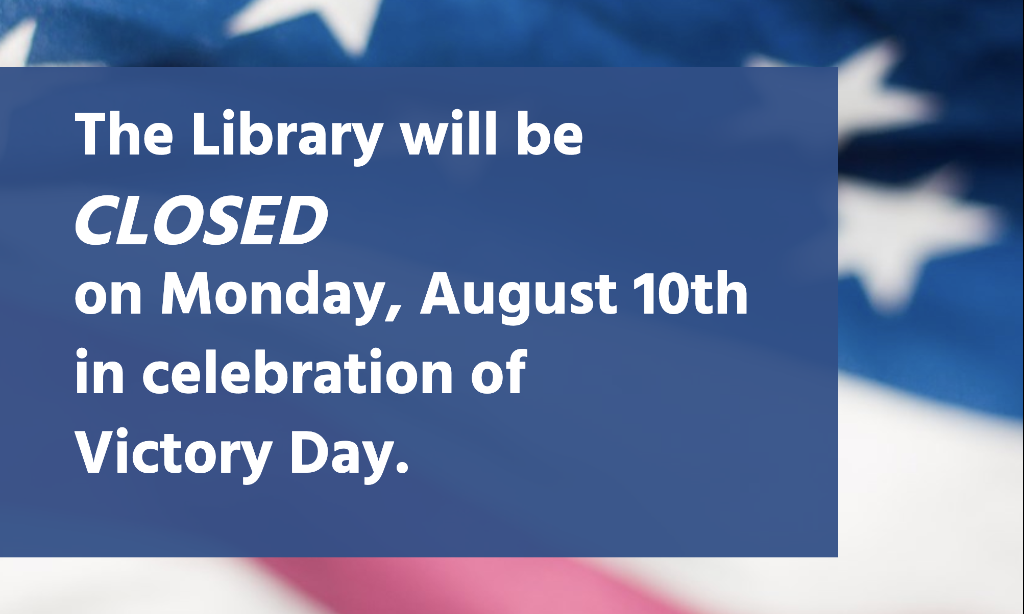 The Library will be CLOSED on Monday, August 10th in celebration of Victory Day.